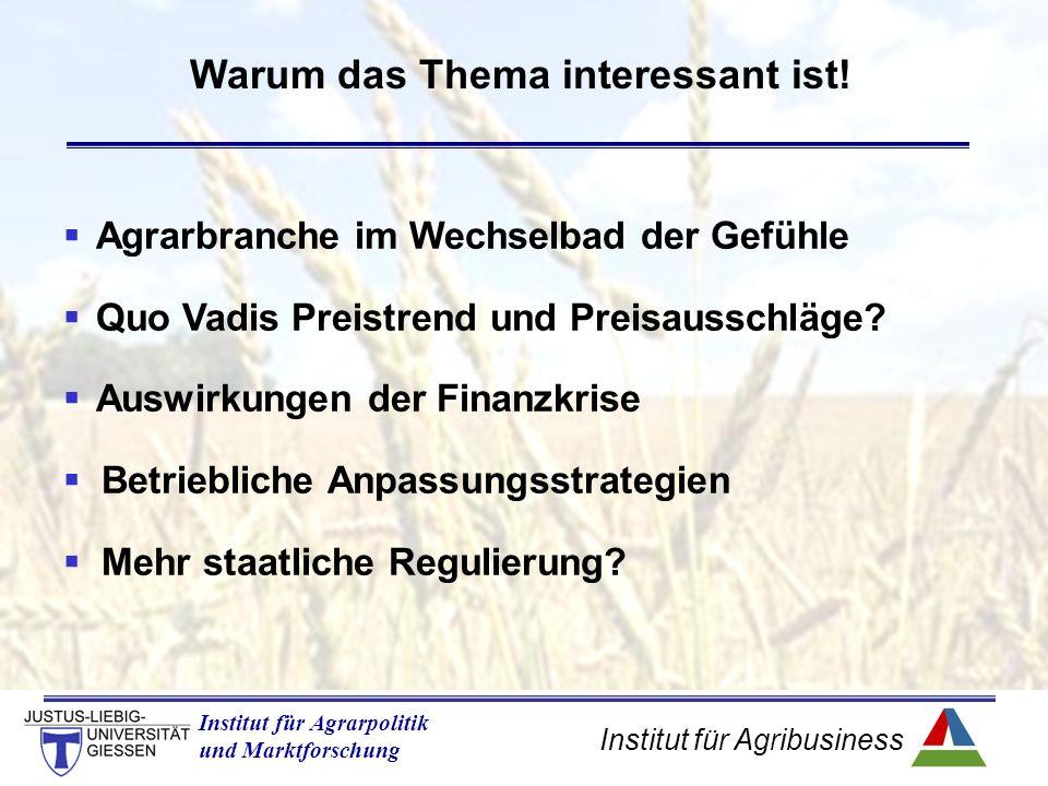 Institut für Agribusiness Institut für Agrarpolitik und Marktforschung Warum das Thema interessant ist.