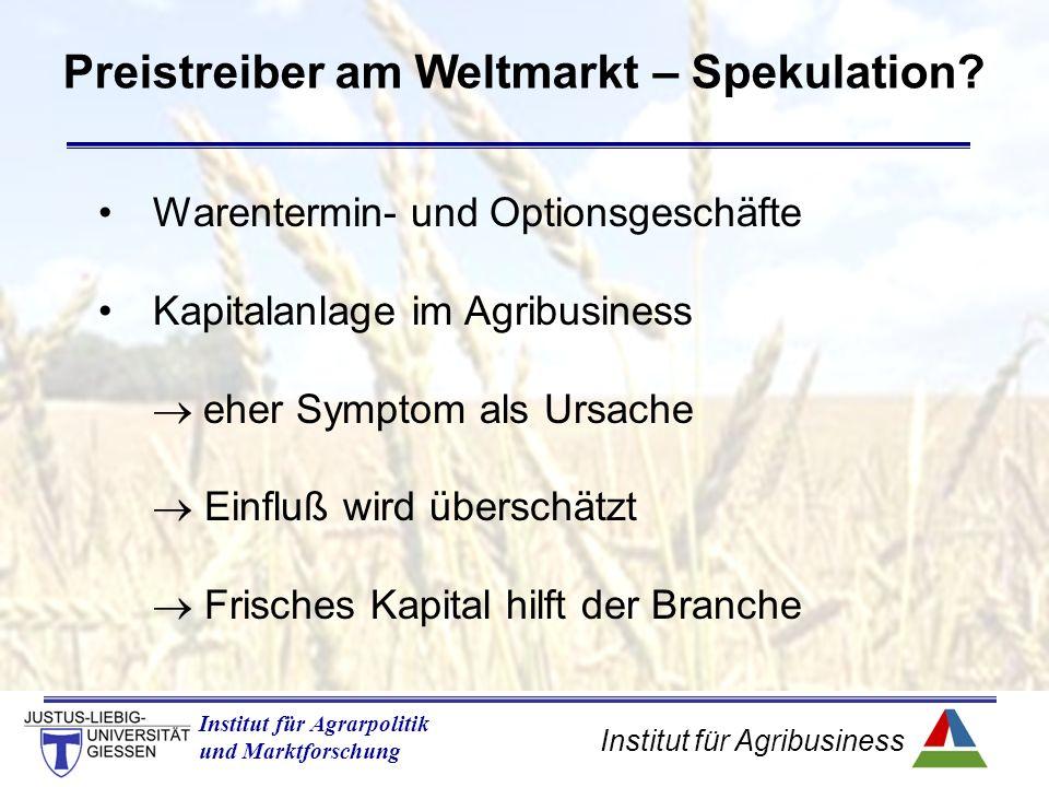 Institut für Agribusiness Institut für Agrarpolitik und Marktforschung Preistreiber am Weltmarkt – Spekulation.