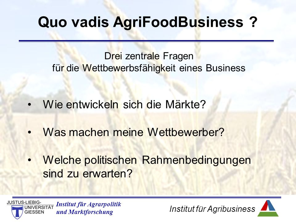 Institut für Agribusiness Institut für Agrarpolitik und Marktforschung Quo vadis AgriFoodBusiness .