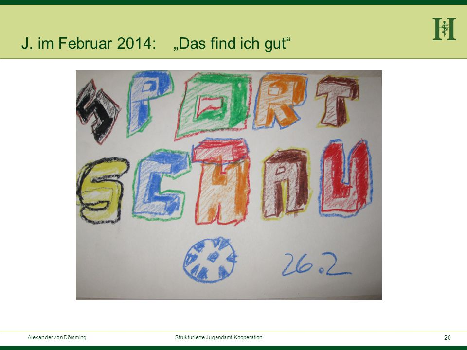 """20 Alexander von Dömming Strukturierte Jugendamt-Kooperation J. im Februar 2014: """"Das find ich gut"""