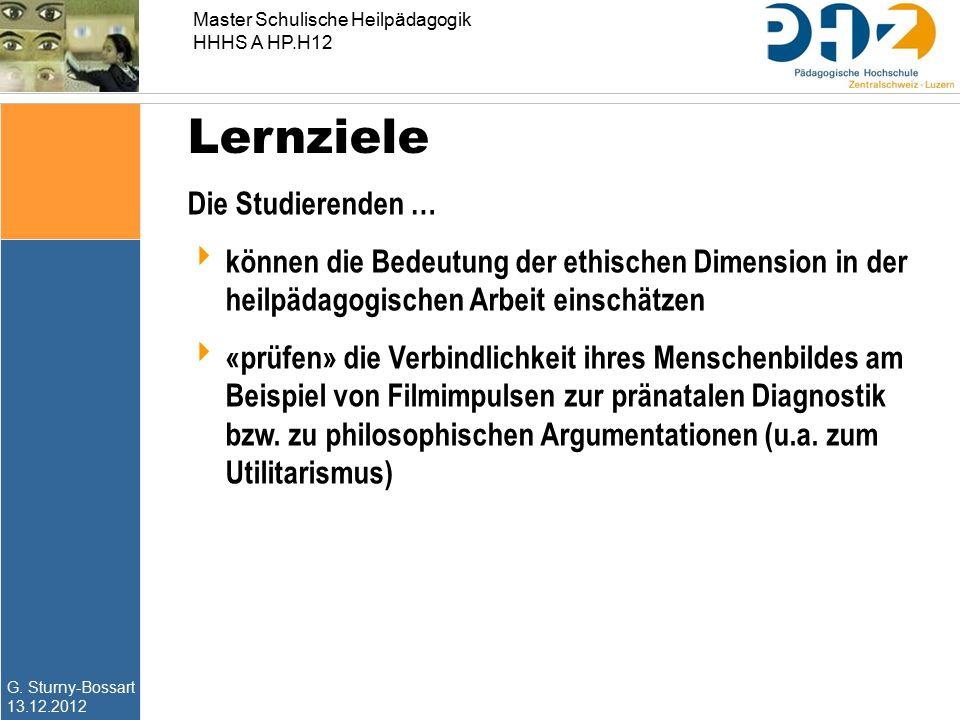 G. Sturny-Bossart 13.12.2012 Master Schulische Heilpädagogik HHHS A HP.H12 Lernziele Die Studierenden …  können die Bedeutung der ethischen Dimension
