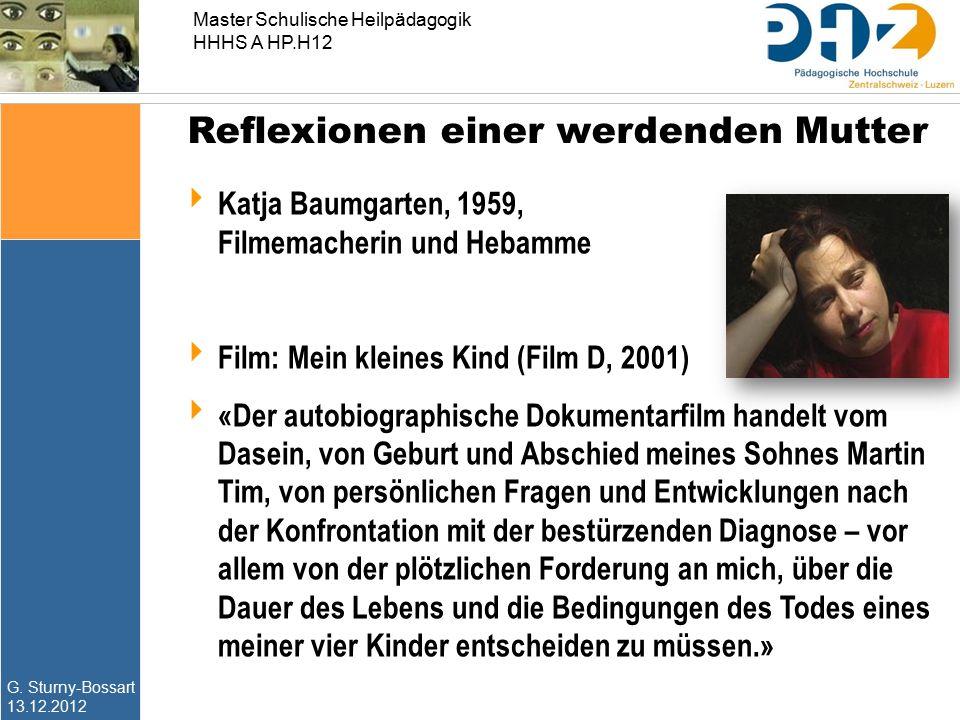 G. Sturny-Bossart 13.12.2012 Master Schulische Heilpädagogik HHHS A HP.H12 Reflexionen einer werdenden Mutter  Katja Baumgarten, 1959, Filmemacherin