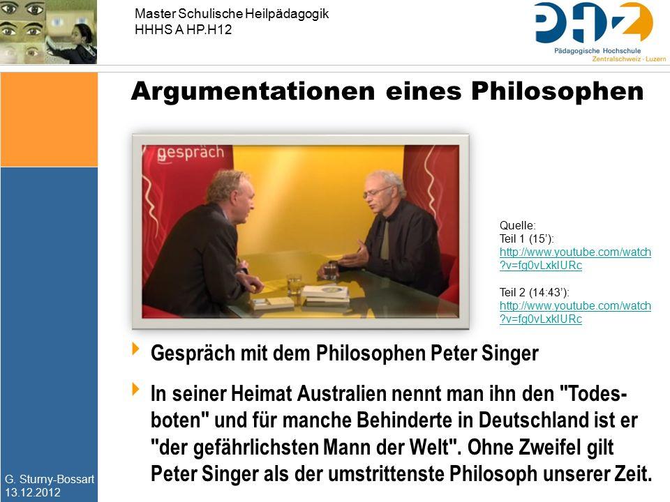 G. Sturny-Bossart 13.12.2012 Master Schulische Heilpädagogik HHHS A HP.H12 Argumentationen eines Philosophen  Gespräch mit dem Philosophen Peter Sing