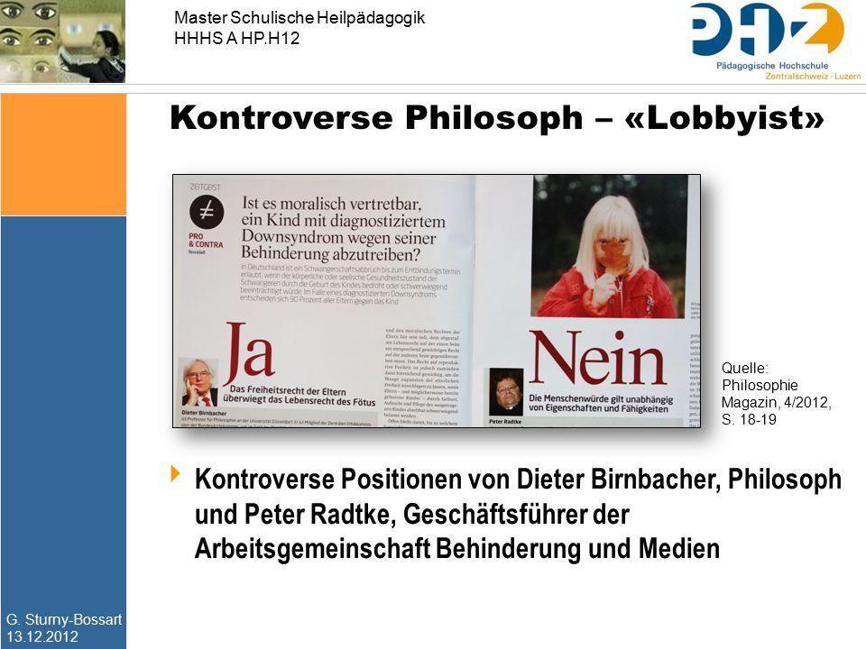 G. Sturny-Bossart 13.12.2012 Master Schulische Heilpädagogik HHHS A HP.H12 Kontroverse Philosoph – «Lobbyist»  Kontroverse Positionen von Dieter Birn