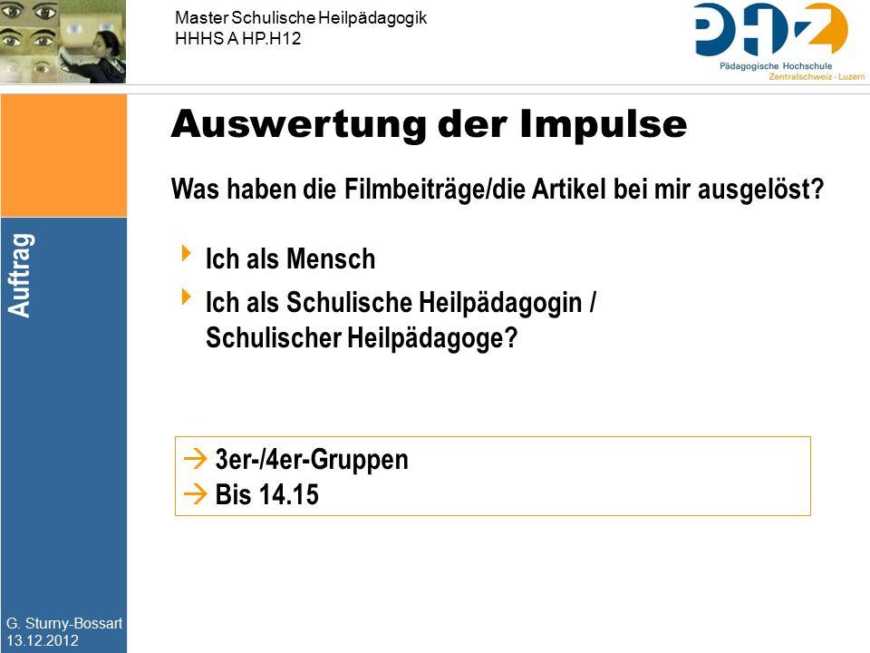 G. Sturny-Bossart 13.12.2012 Master Schulische Heilpädagogik HHHS A HP.H12 Auswertung der Impulse Was haben die Filmbeiträge/die Artikel bei mir ausge