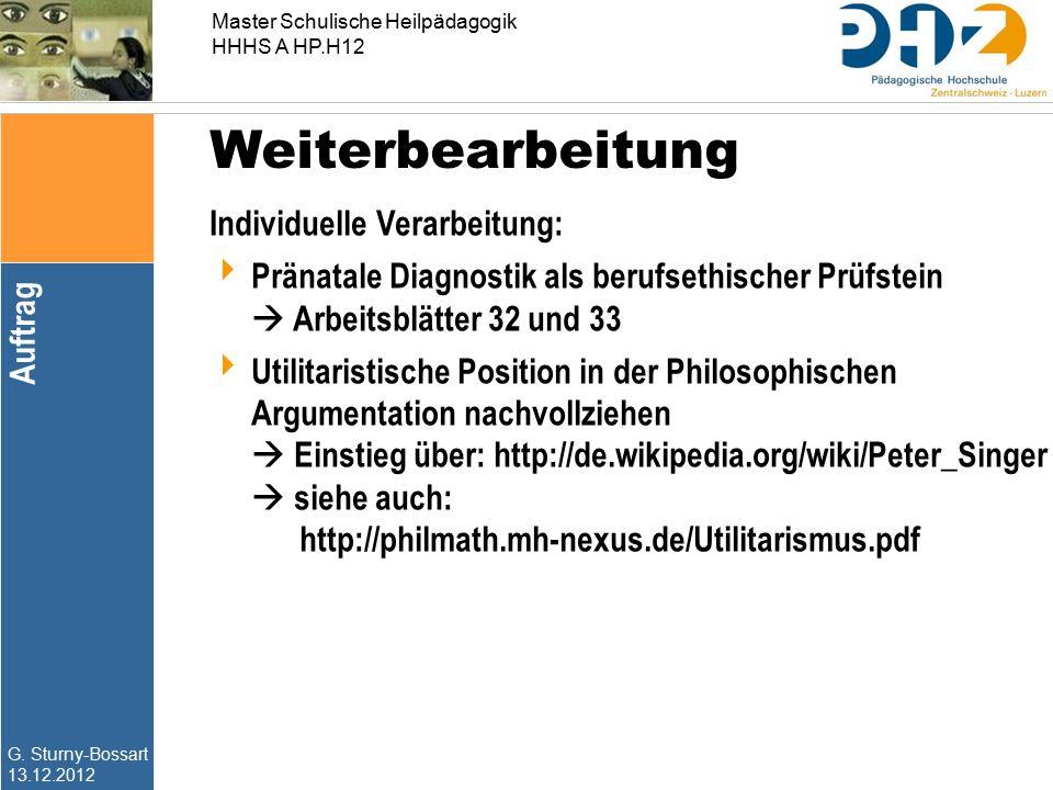 G. Sturny-Bossart 13.12.2012 Master Schulische Heilpädagogik HHHS A HP.H12 Individuelle Verarbeitung:  Pränatale Diagnostik als berufsethischer Prüfs