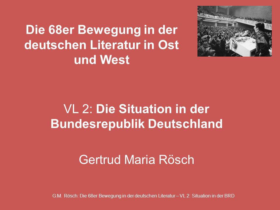G.M. Rösch: Die 68er Bewegung in der deutschen Literatur – VL 2: Situation in der BRD Die 68er Bewegung in der deutschen Literatur in Ost und West VL