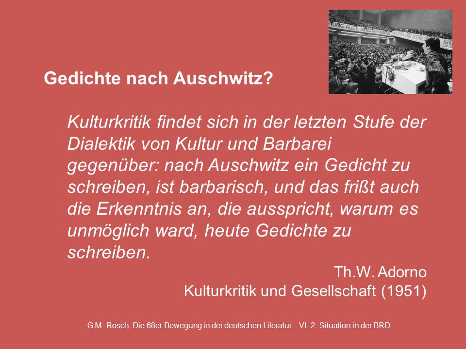 G.M. Rösch: Die 68er Bewegung in der deutschen Literatur – VL 2: Situation in der BRD Gedichte nach Auschwitz? Kulturkritik findet sich in der letzten