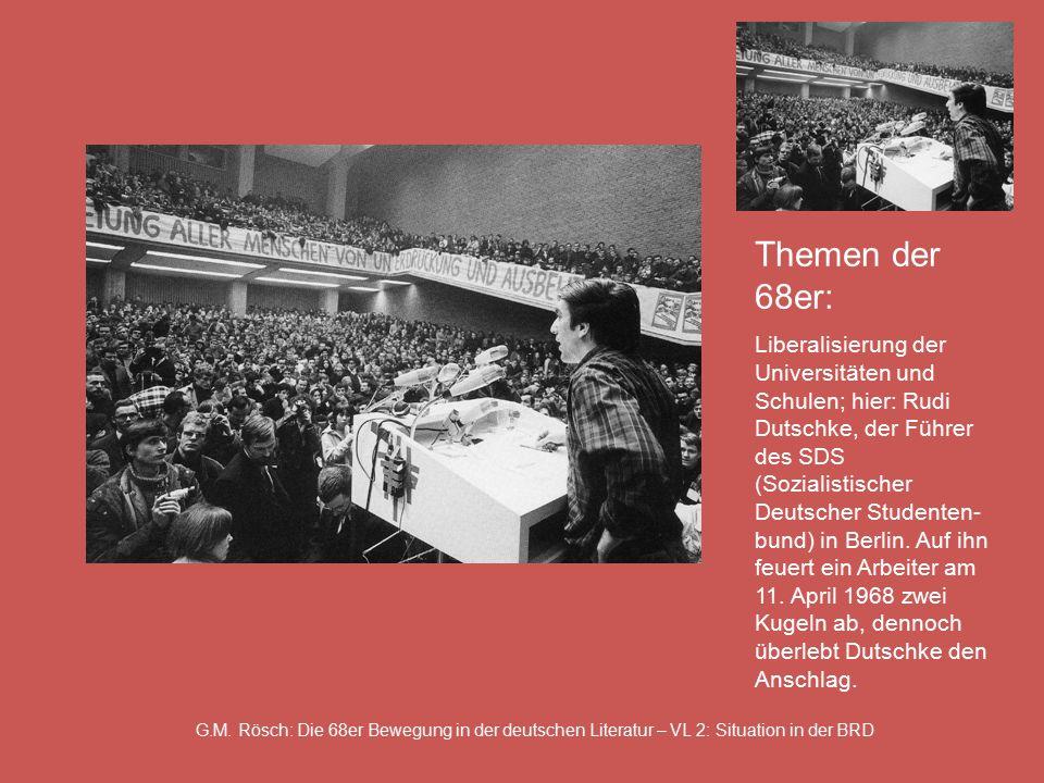 G.M. Rösch: Die 68er Bewegung in der deutschen Literatur – VL 2: Situation in der BRD Themen der 68er: Liberalisierung der Universitäten und Schulen;