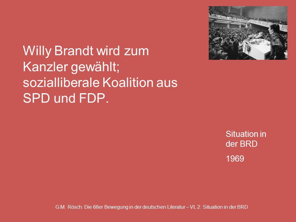 G.M. Rösch: Die 68er Bewegung in der deutschen Literatur – VL 2: Situation in der BRD Willy Brandt wird zum Kanzler gewählt; sozialliberale Koalition