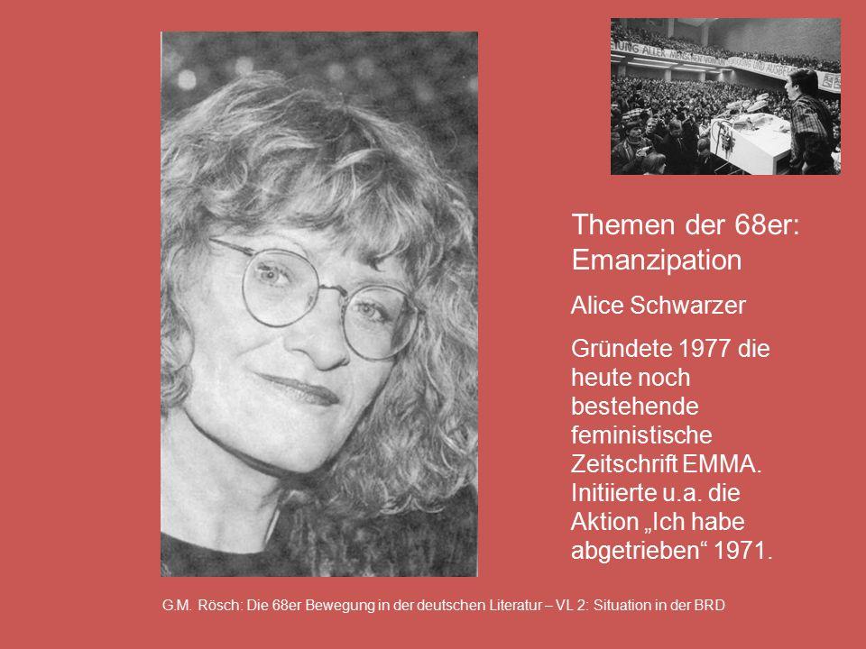 G.M. Rösch: Die 68er Bewegung in der deutschen Literatur – VL 2: Situation in der BRD Themen der 68er: Emanzipation Alice Schwarzer Gründete 1977 die