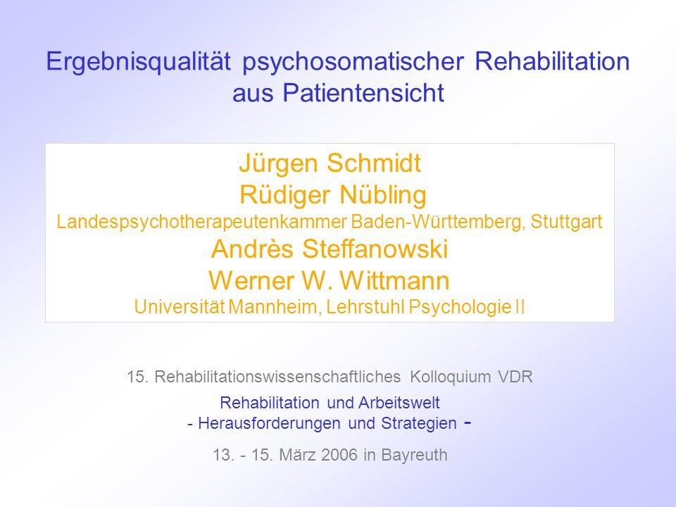Ergebnisqualität psychosomatischer Rehabilitation aus Patientensicht Jürgen Schmidt Rüdiger Nübling Landespsychotherapeutenkammer Baden-Württemberg, Stuttgart Andrès Steffanowski Werner W.
