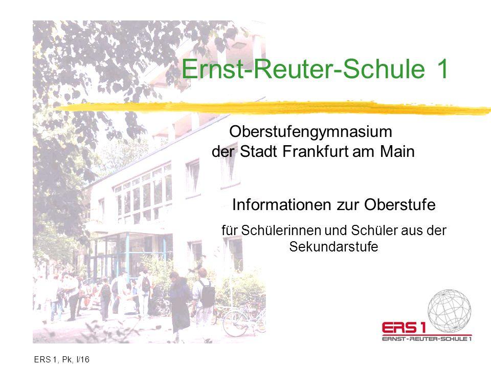 Ernst-Reuter-Schule 1 Oberstufengymnasium der Stadt Frankfurt am Main Informationen zur Oberstufe für Schülerinnen und Schüler aus der Sekundarstufe E