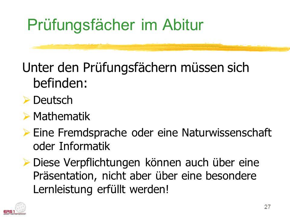27 Prüfungsfächer im Abitur Unter den Prüfungsfächern müssen sich befinden:  Deutsch  Mathematik  Eine Fremdsprache oder eine Naturwissenschaft ode