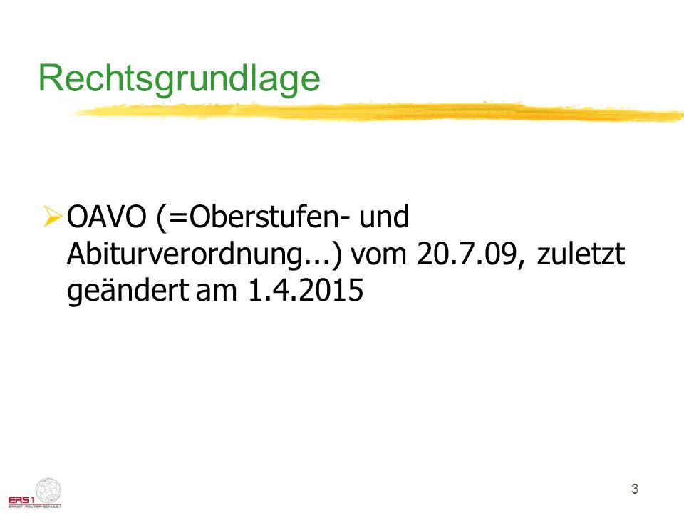 3 Rechtsgrundlage  OAVO (=Oberstufen- und Abiturverordnung...) vom 20.7.09, zuletzt geändert am 1.4.2015