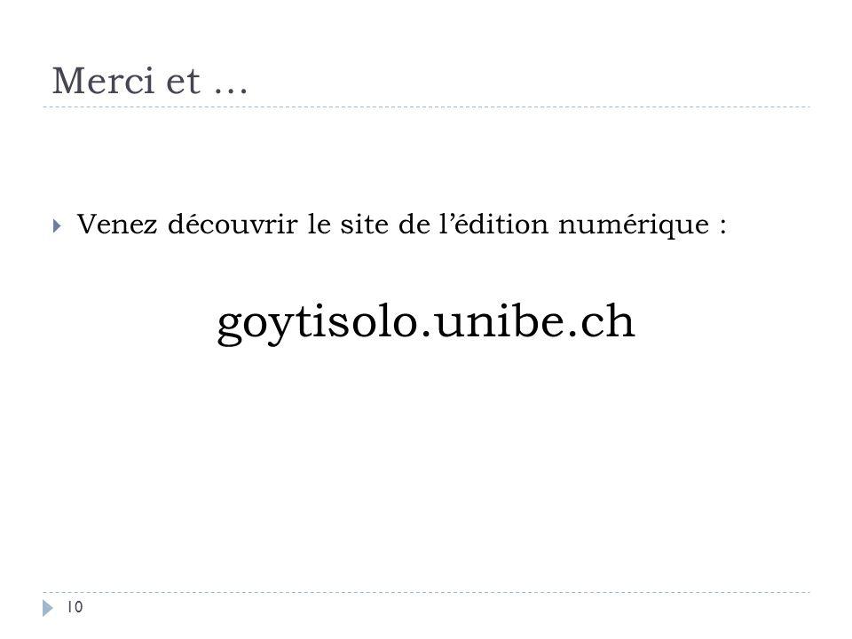 Merci et … 10  Venez découvrir le site de l'édition numérique : goytisolo.unibe.ch