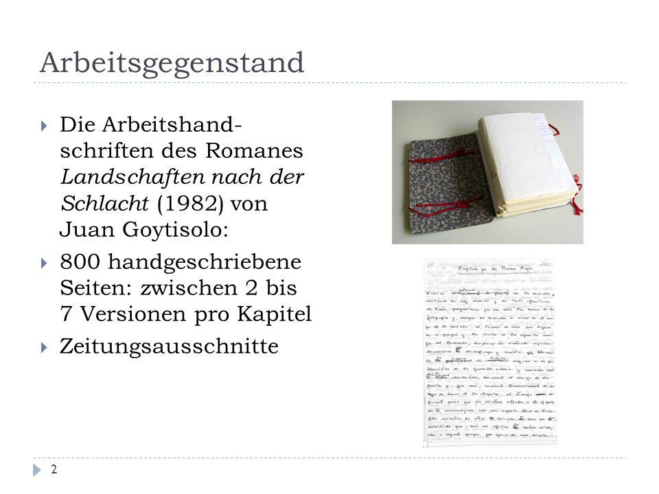 Arbeitsgegenstand 2  Die Arbeitshand- schriften des Romanes Landschaften nach der Schlacht (1982) von Juan Goytisolo:  800 handgeschriebene Seiten: zwischen 2 bis 7 Versionen pro Kapitel  Zeitungsausschnitte