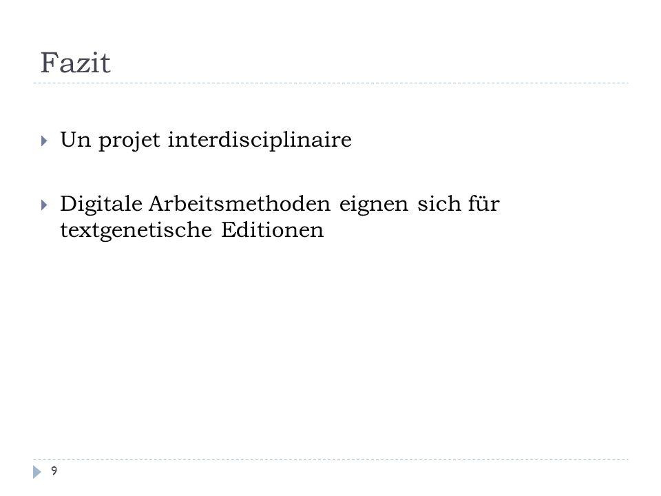 Fazit 9  Un projet interdisciplinaire  Digitale Arbeitsmethoden eignen sich für textgenetische Editionen