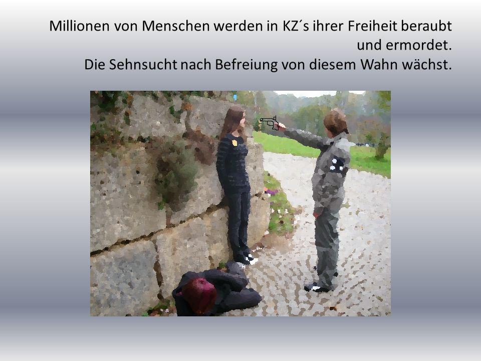 Millionen von Menschen werden in KZ´s ihrer Freiheit beraubt und ermordet.