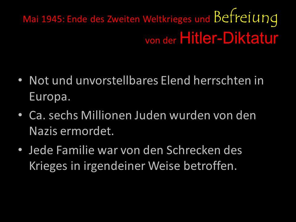 Mai 1945: Ende des Zweiten Weltkrieges und Befreiung von der Hitler-Diktatur Not und unvorstellbares Elend herrschten in Europa.