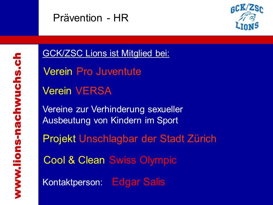 Traktanden Prävention - HR GCK/ZSC Lions ist Mitglied bei: Verein Pro Juventute Verein VERSA Vereine zur Verhinderung sexueller Ausbeutung von Kindern im Sport Projekt Unschlagbar der Stadt Zürich Kontaktperson: Edgar Salis Cool & Clean Swiss Olympic