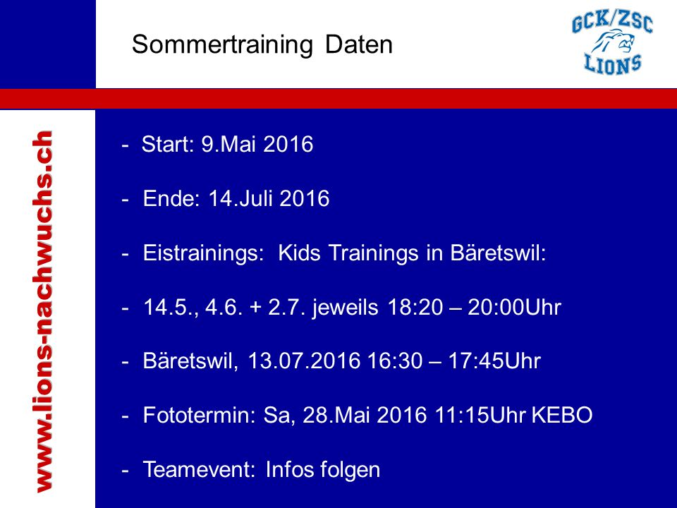 Traktanden Sommertraining Daten - Start: 9.Mai 2016 -Ende: 14.Juli 2016 -Eistrainings: Kids Trainings in Bäretswil: -14.5., 4.6.