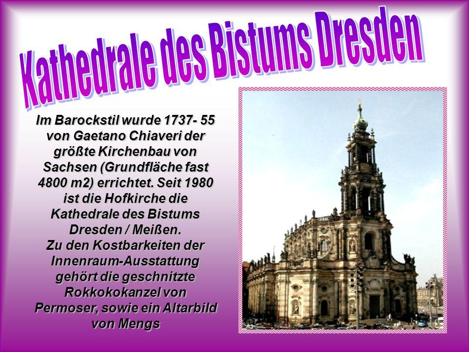 Im Barockstil wurde 1737- 55 von Gaetano Chiaveri der größte Kirchenbau von Sachsen (Grundfläche fast 4800 m2) errichtet.