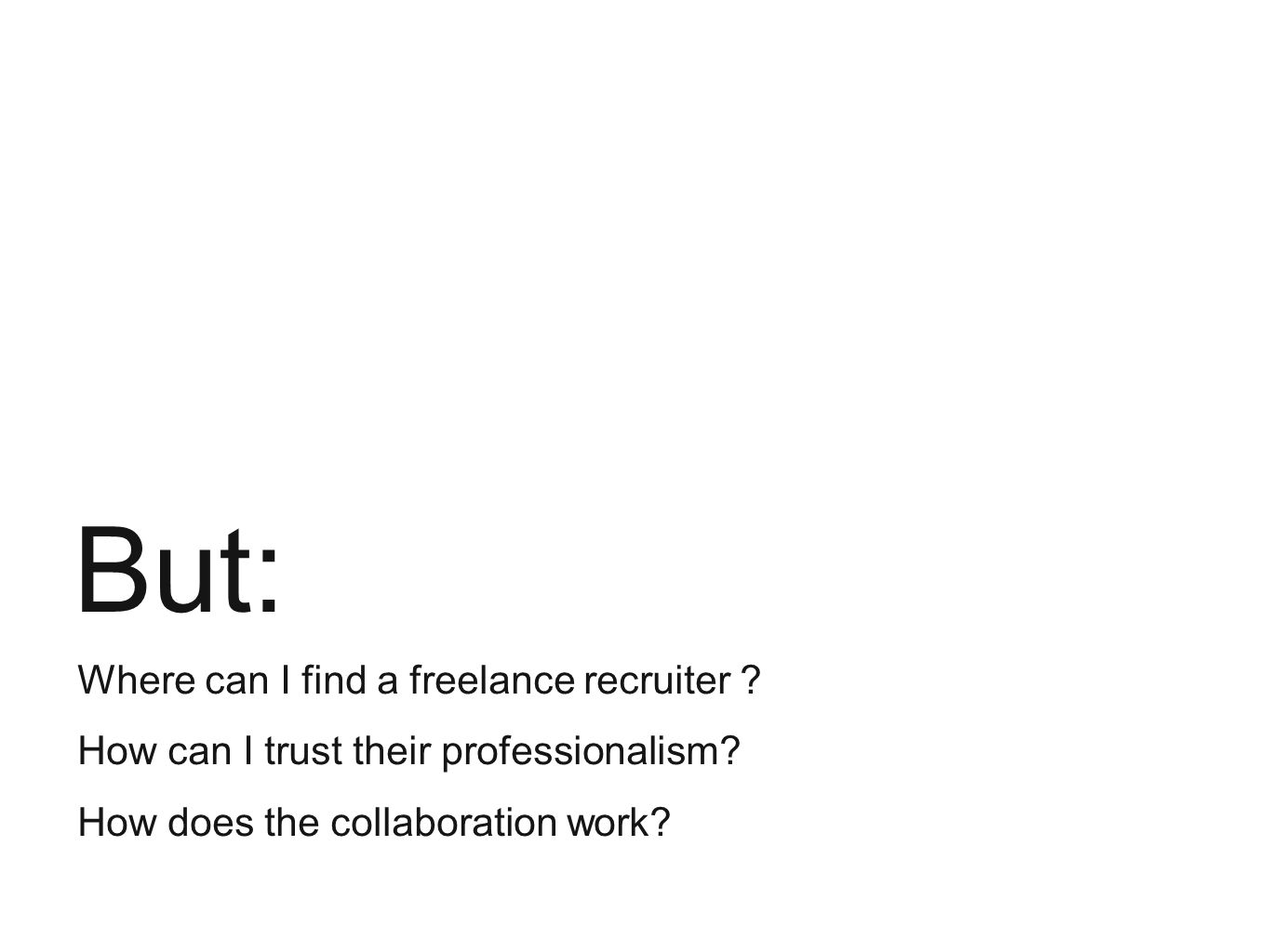 But: Where can I find a freelance recruiter ? How can I trust their professionalism? How does the collaboration work?