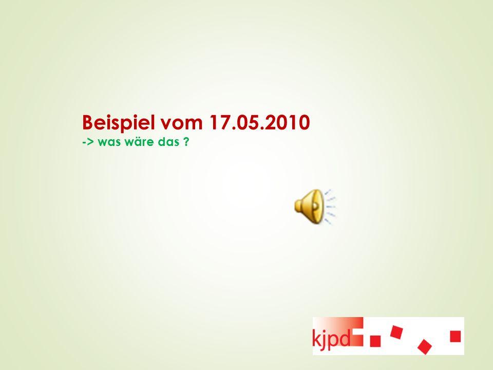 Beispiel vom 17.05.2010 -> was wäre das ?