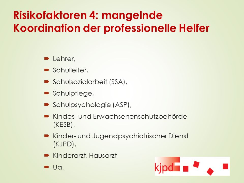 Risikofaktoren 4: mangelnde Koordination der professionelle Helfer  Lehrer,  Schulleiter,  Schulsozialarbeit (SSA),  Schulpflege,  Schulpsycholog