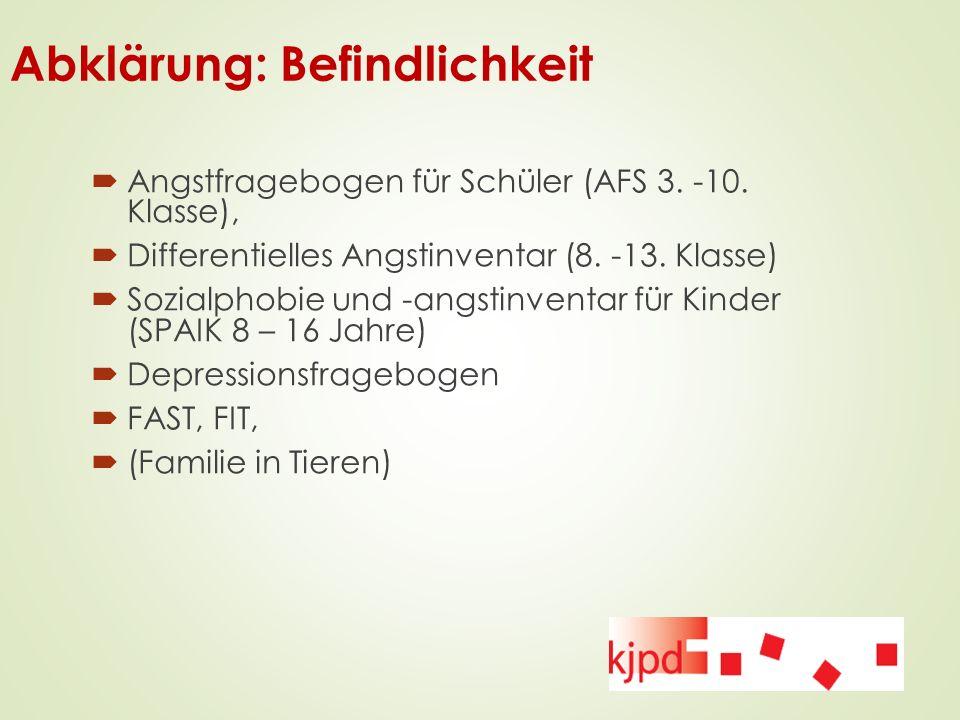 Abklärung: Befindlichkeit  Angstfragebogen für Schüler (AFS 3. -10. Klasse),  Differentielles Angstinventar (8. -13. Klasse)  Sozialphobie und -ang