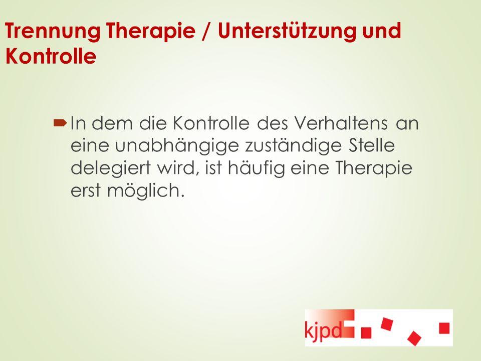 Trennung Therapie / Unterstützung und Kontrolle  In dem die Kontrolle des Verhaltens an eine unabhängige zuständige Stelle delegiert wird, ist häufig