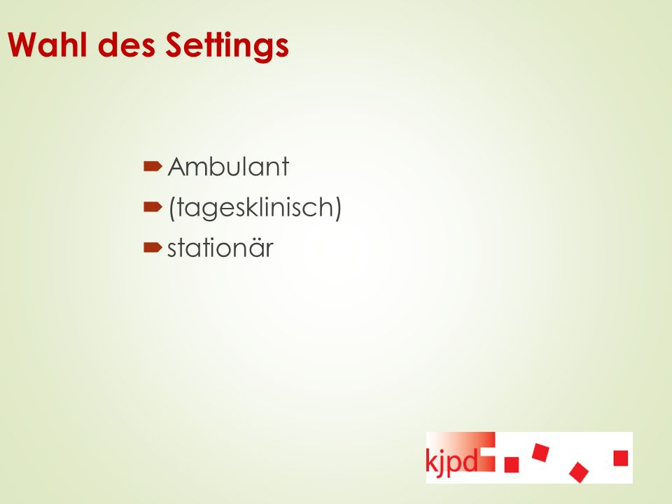 Wahl des Settings  Ambulant  (tagesklinisch)  stationär