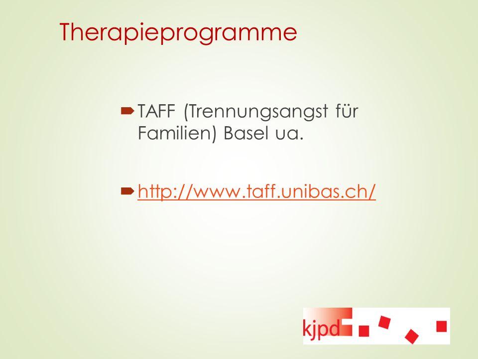 Therapieprogramme  TAFF (Trennungsangst für Familien) Basel ua.  http://www.taff.unibas.ch/ http://www.taff.unibas.ch/