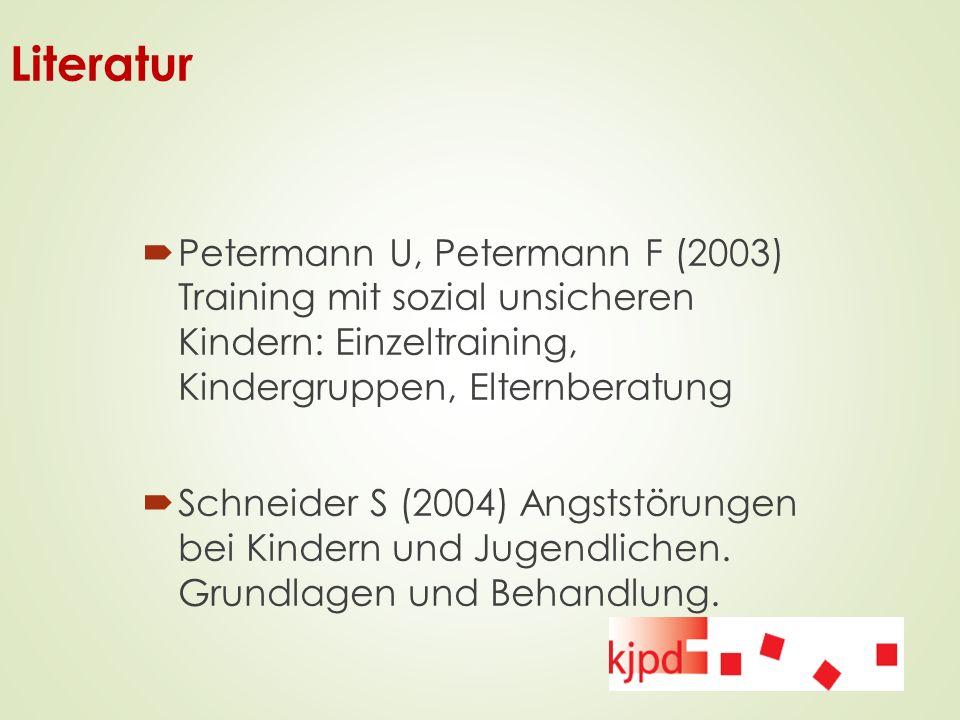 Literatur  Petermann U, Petermann F (2003) Training mit sozial unsicheren Kindern: Einzeltraining, Kindergruppen, Elternberatung  Schneider S (2004)