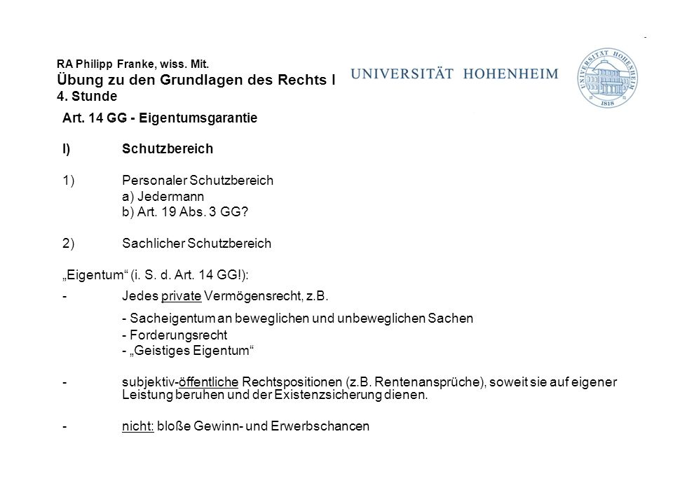 RA Philipp Franke, wiss. Mit. Übung zu den Grundlagen des Rechts I 4. Stunde Art. 14 GG - Eigentumsgarantie I)Schutzbereich 1)Personaler Schutzbereich