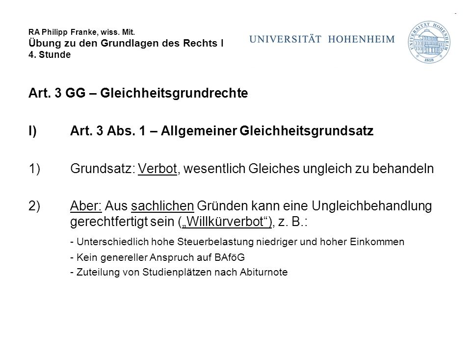 RA Philipp Franke, wiss. Mit. Übung zu den Grundlagen des Rechts I 4. Stunde Art. 3 GG – Gleichheitsgrundrechte I)Art. 3 Abs. 1 – Allgemeiner Gleichhe