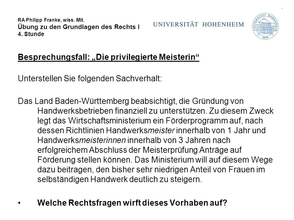 """RA Philipp Franke, wiss. Mit. Übung zu den Grundlagen des Rechts I 4. Stunde Besprechungsfall: """"Die privilegierte Meisterin"""" Unterstellen Sie folgende"""