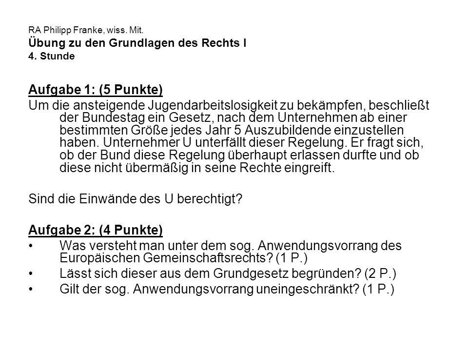 RA Philipp Franke, wiss. Mit. Übung zu den Grundlagen des Rechts I 4. Stunde Aufgabe 1: (5 Punkte) Um die ansteigende Jugendarbeitslosigkeit zu bekämp