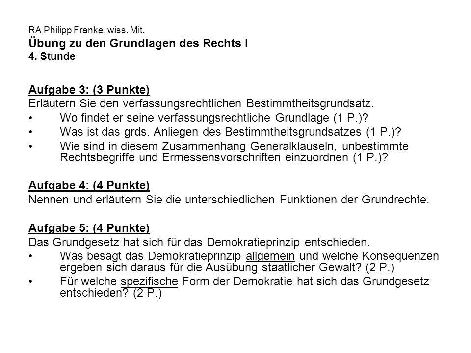 RA Philipp Franke, wiss. Mit. Übung zu den Grundlagen des Rechts I 4. Stunde Aufgabe 3: (3 Punkte) Erläutern Sie den verfassungsrechtlichen Bestimmthe
