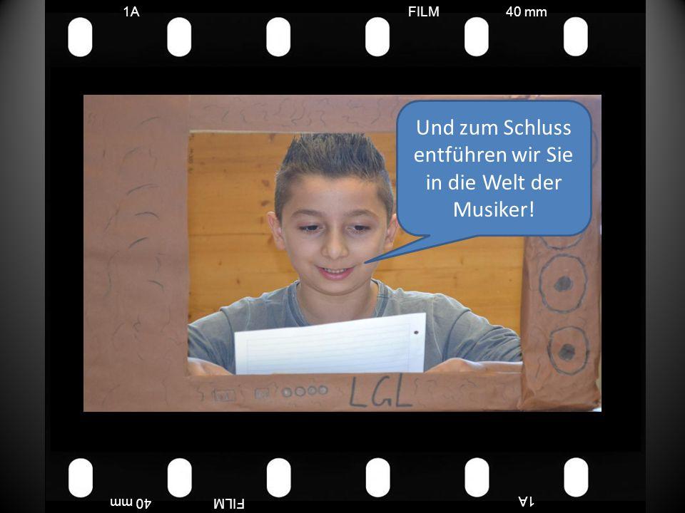 FILM40 mm1A FILM40 mm Und zum Schluss entführen wir Sie in die Welt der Musiker!