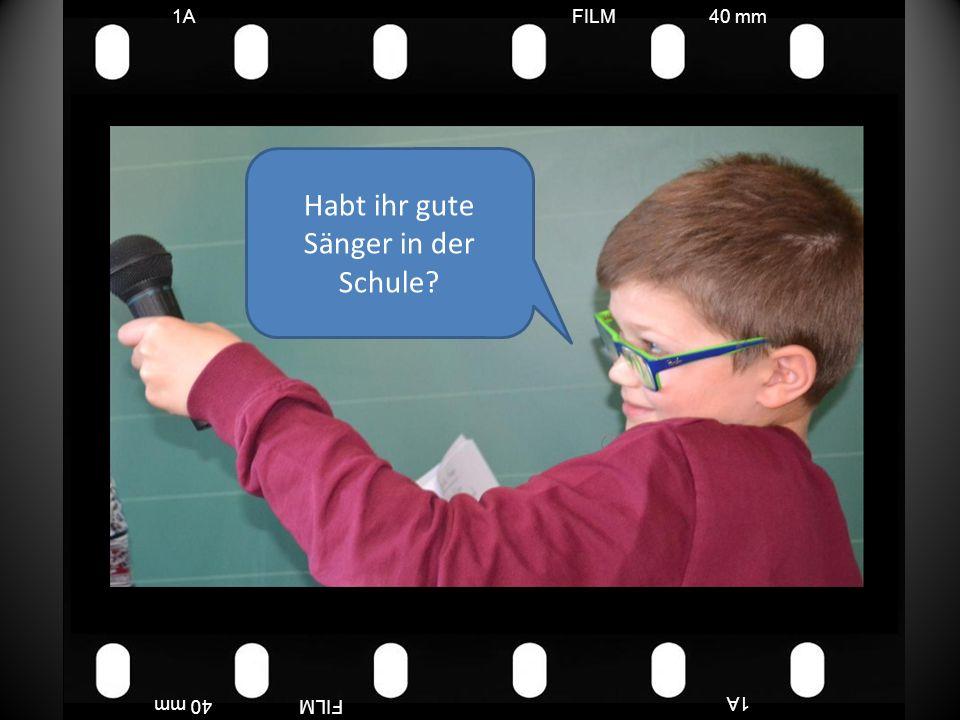FILM40 mm1A FILM40 mm Habt ihr gute Sänger in der Schule?