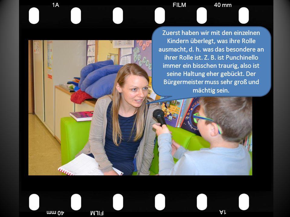 FILM40 mm1A FILM40 mm Zuerst haben wir mit den einzelnen Kindern überlegt, was ihre Rolle ausmacht, d.