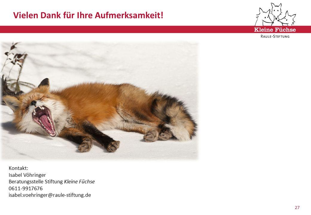 1 Vielen Dank für Ihre Aufmerksamkeit! 27 Kontakt: Isabel Vöhringer Beratungsstelle Stiftung Kleine Füchse 0611-9917676 isabel.voehringer@raule-stiftu