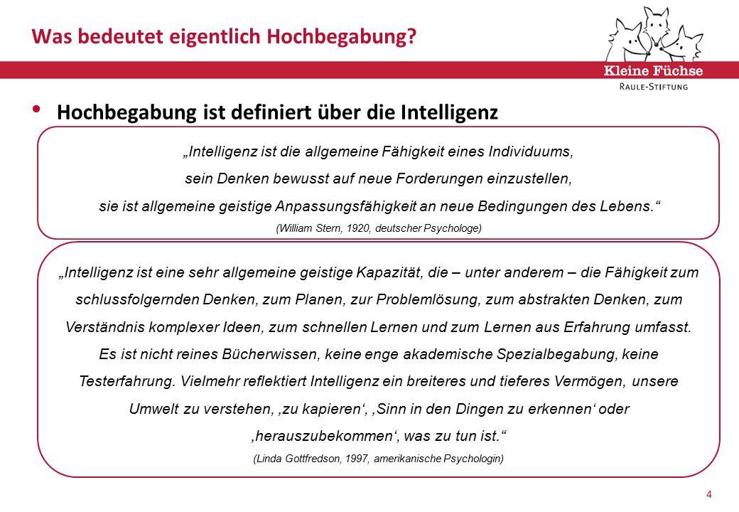 """1 Was bedeutet eigentlich Hochbegabung? Hochbegabung ist definiert über die Intelligenz 4 """"Intelligenz ist die allgemeine Fähigkeit eines Individuums,"""