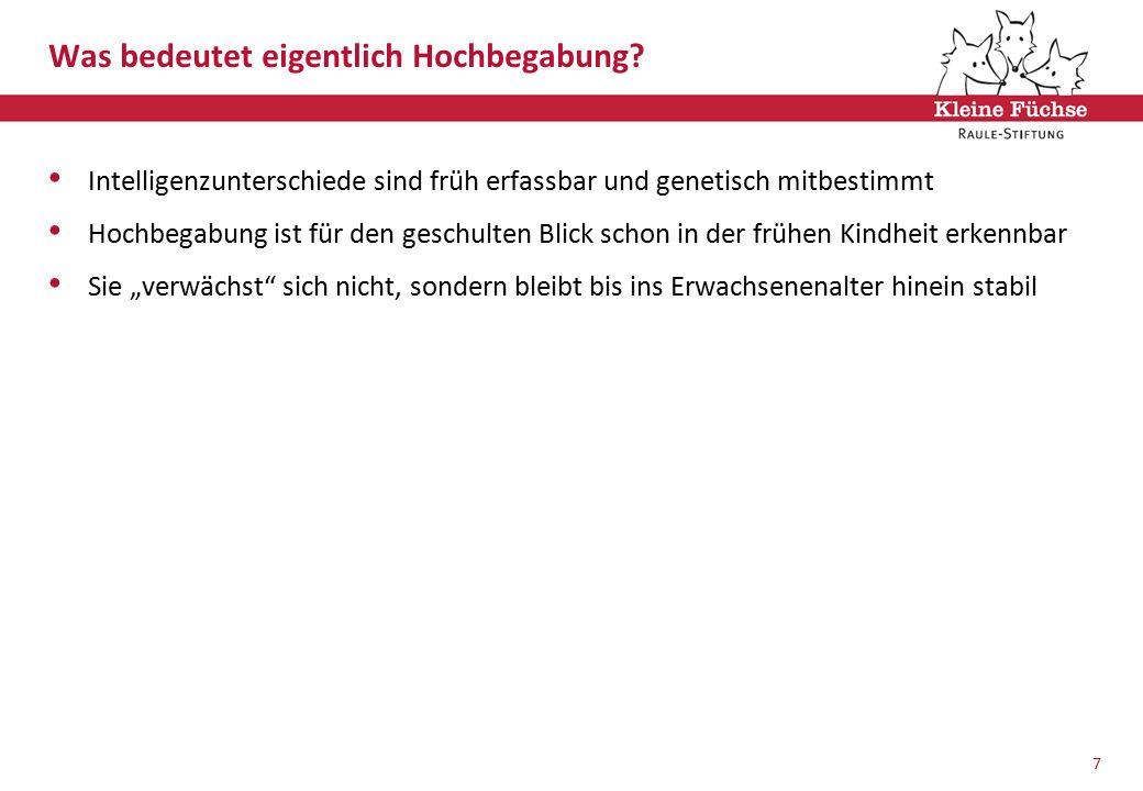 1 Was bedeutet eigentlich Hochbegabung? Intelligenzunterschiede sind früh erfassbar und genetisch mitbestimmt Hochbegabung ist für den geschulten Blic