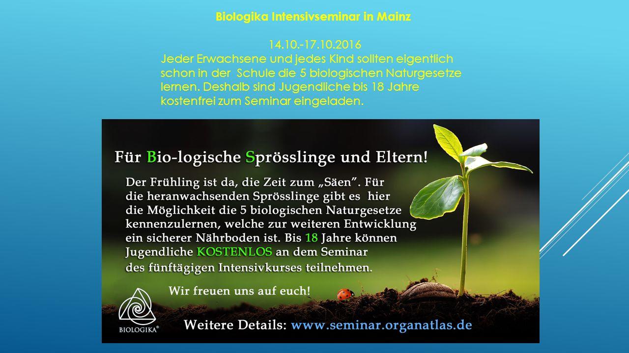 Biologika Intensivseminar in Mainz 14.10.-17.10.2016 Jeder Erwachsene und jedes Kind sollten eigentlich schon in der Schule die 5 biologischen Naturge