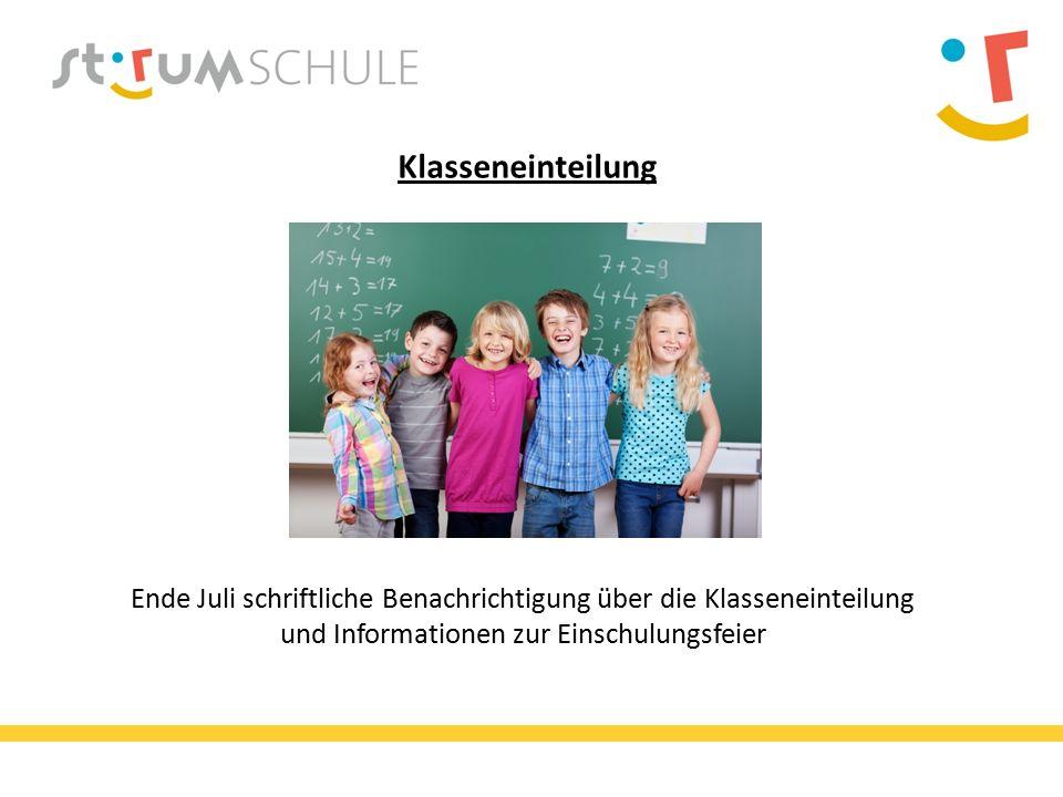 Klasseneinteilung Ende Juli schriftliche Benachrichtigung über die Klasseneinteilung und Informationen zur Einschulungsfeier