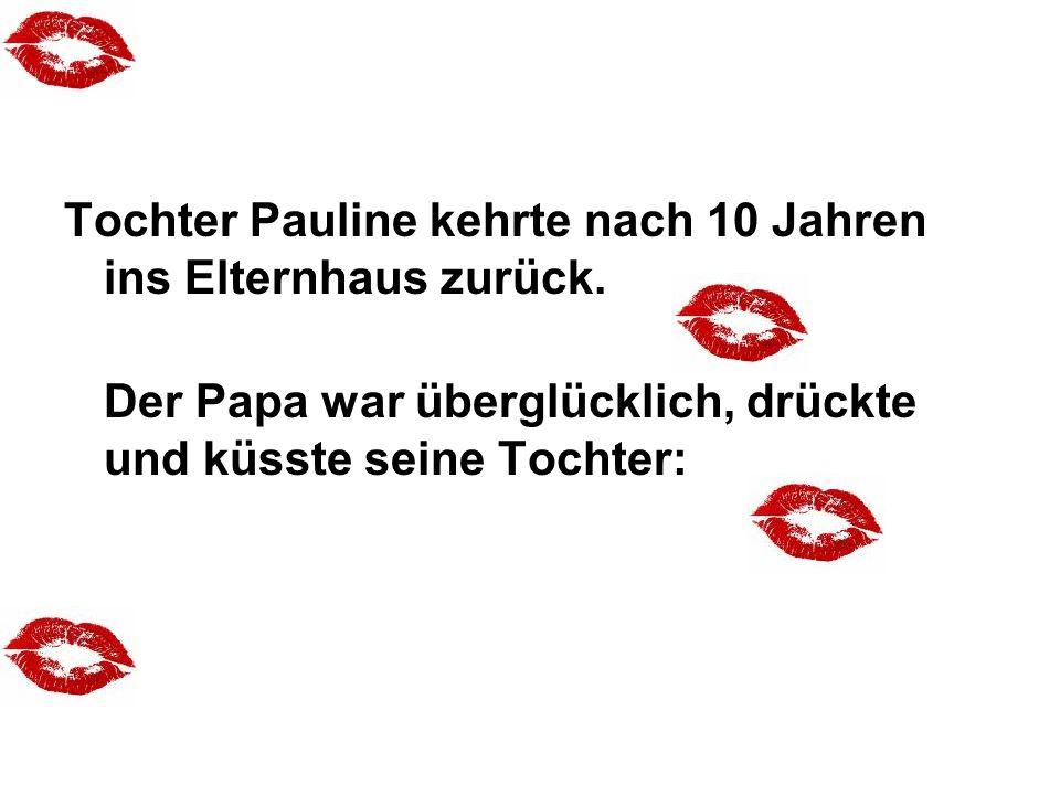 Tochter Pauline kehrte nach 10 Jahren ins Elternhaus zurück. Der Papa war überglücklich, drückte und küsste seine Tochter: