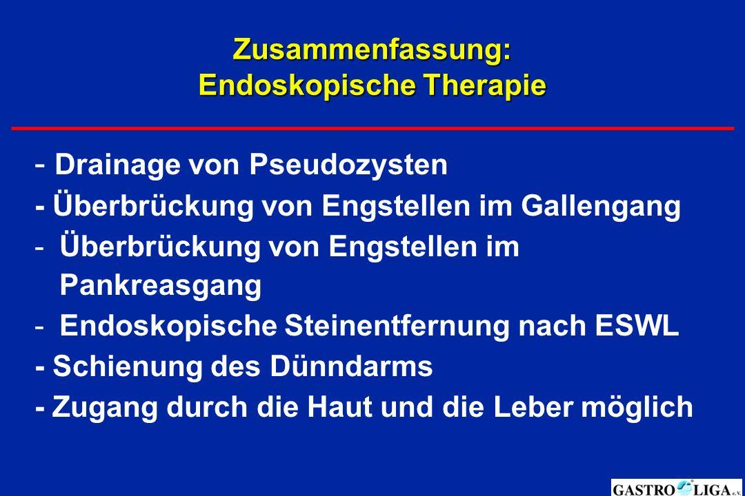 Zusammenfassung: Endoskopische Therapie - Drainage von Pseudozysten - Überbrückung von Engstellen im Gallengang -Überbrückung von Engstellen im Pankre